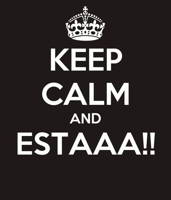 KEEP CALM AND ESTAAA!!