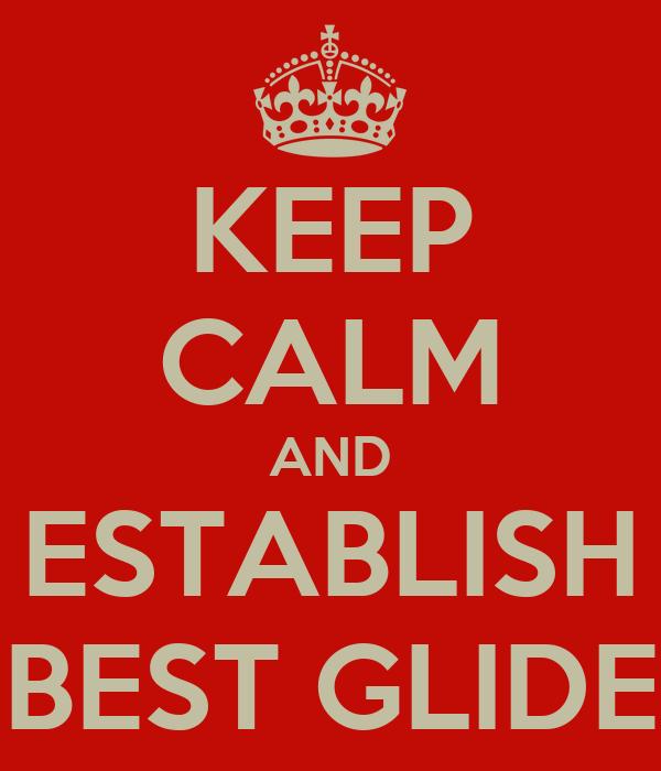 KEEP CALM AND ESTABLISH BEST GLIDE