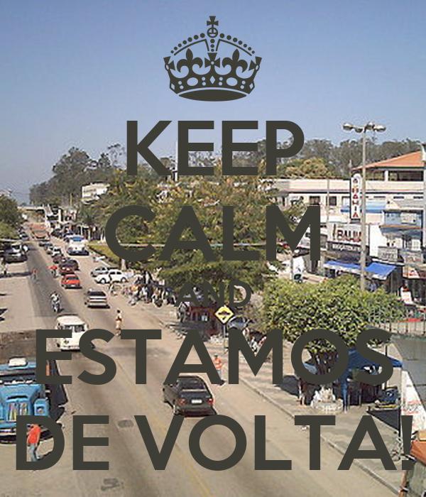 KEEP CALM AND ESTAMOS DE VOLTA!