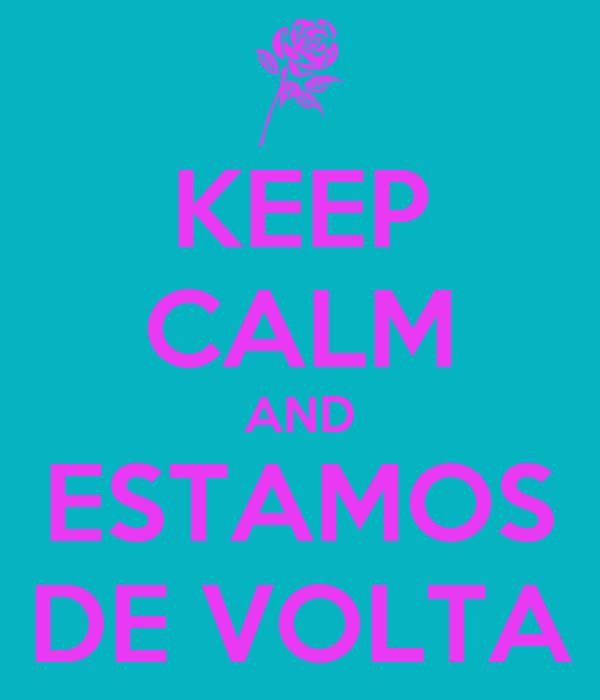 KEEP CALM AND ESTAMOS DE VOLTA