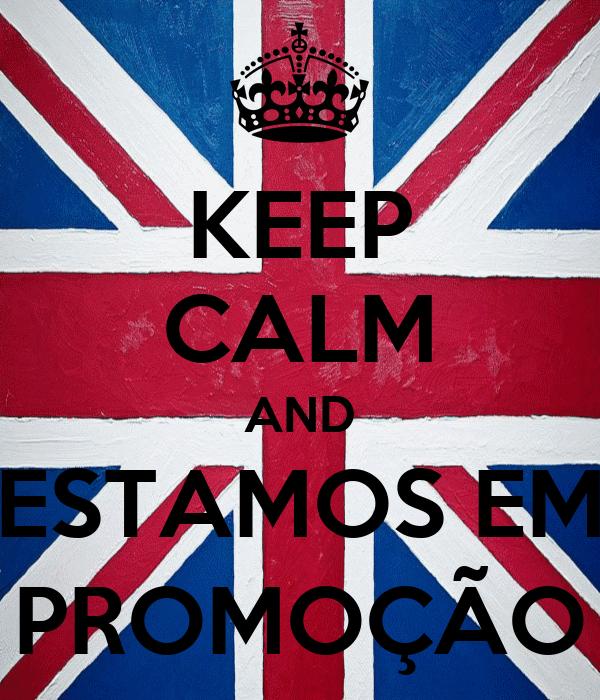 KEEP CALM AND ESTAMOS EM PROMOÇÃO