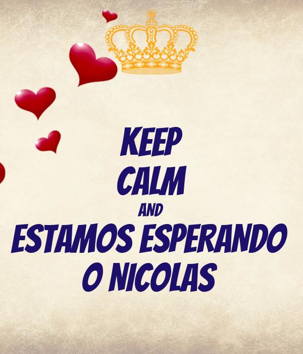 KEEP CALM AND ESTAMOS ESPERANDO  O NICOLAS