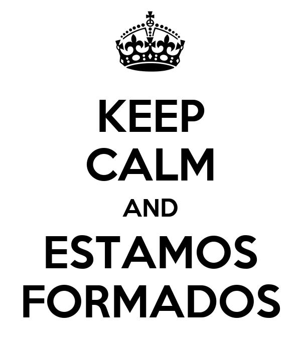 KEEP CALM AND ESTAMOS FORMADOS