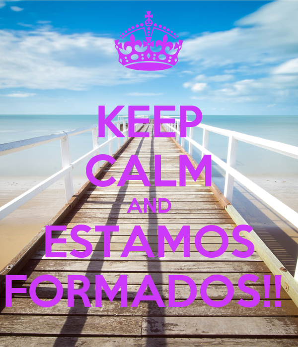 KEEP CALM AND ESTAMOS FORMADOS!!