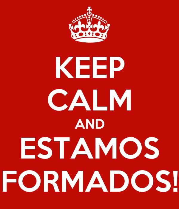 KEEP CALM AND ESTAMOS FORMADOS!