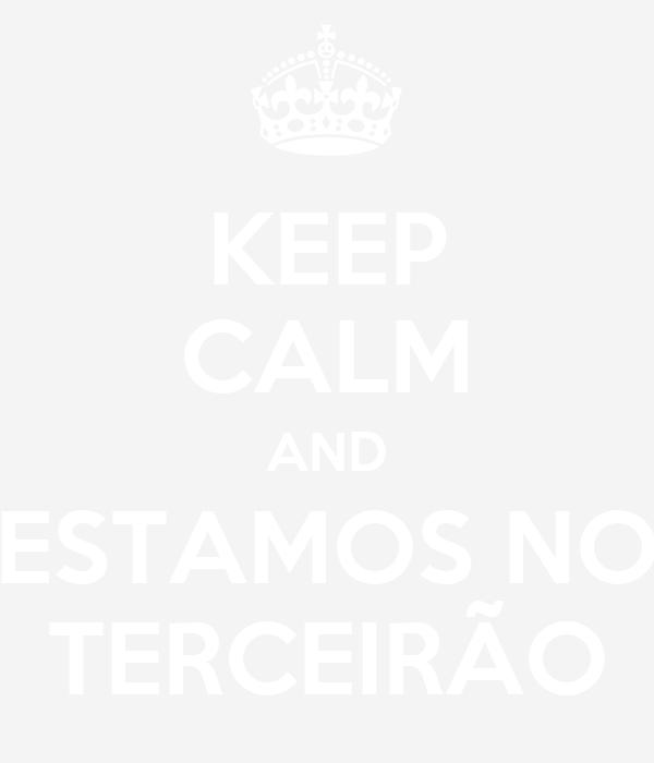 KEEP CALM AND ESTAMOS NO TERCEIRÃO