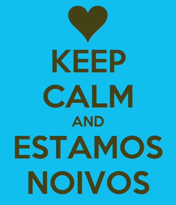 KEEP CALM AND ESTAMOS NOIVOS