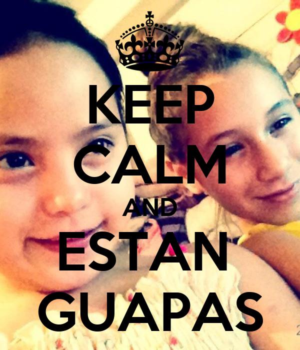 KEEP CALM AND ESTAN  GUAPAS