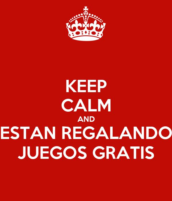 KEEP CALM AND ESTAN REGALANDO JUEGOS GRATIS