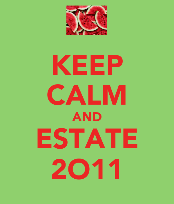 KEEP CALM AND ESTATE 2O11
