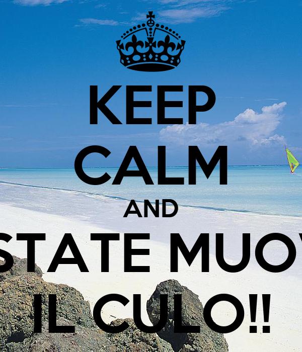 KEEP CALM AND ESTATE MUOVI IL CULO!!