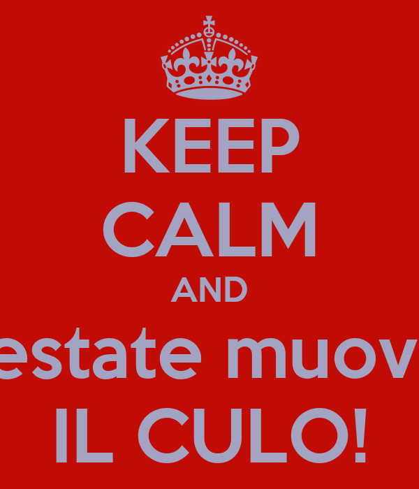 KEEP CALM AND estate muovi IL CULO!