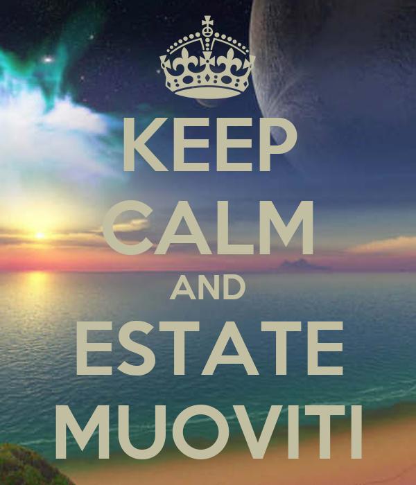 KEEP CALM AND ESTATE MUOVITI