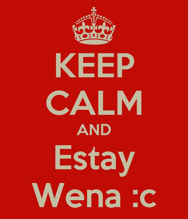 KEEP CALM AND Estay Wena :c