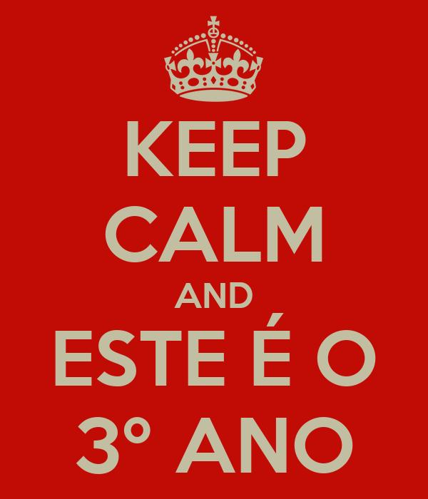 KEEP CALM AND ESTE É O 3º ANO