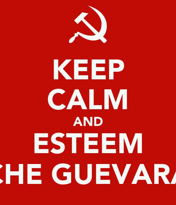 KEEP CALM AND ESTEEM CHE GUEVARA