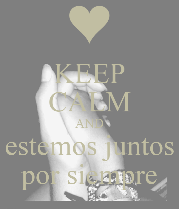 KEEP CALM AND estemos juntos por siempre