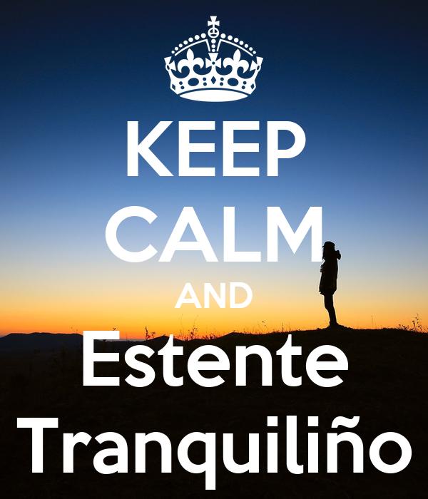 KEEP CALM AND Estente Tranquiliño