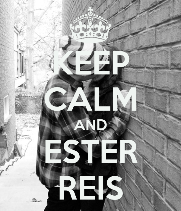 KEEP CALM AND ESTER REIS