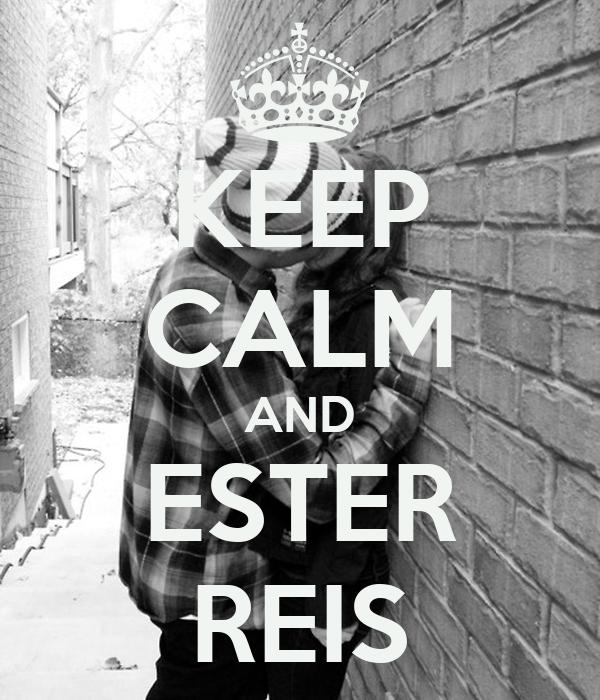 KEEP CALM AND ESTER REIS