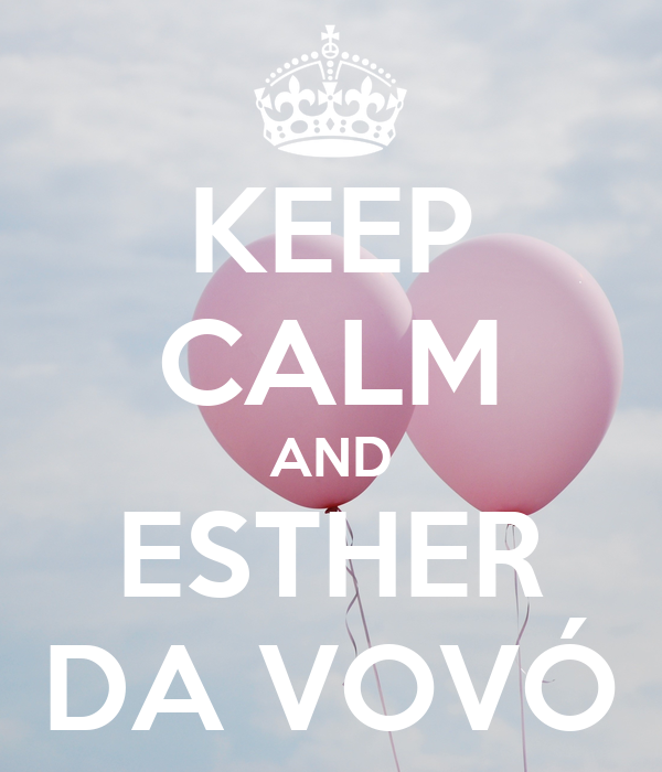 KEEP CALM AND ESTHER DA VOVÓ