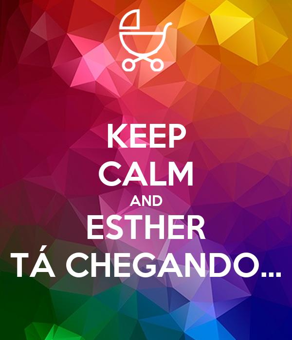 KEEP CALM AND ESTHER TÁ CHEGANDO...