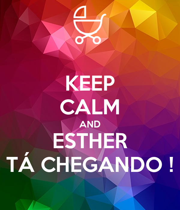 KEEP CALM AND ESTHER TÁ CHEGANDO !