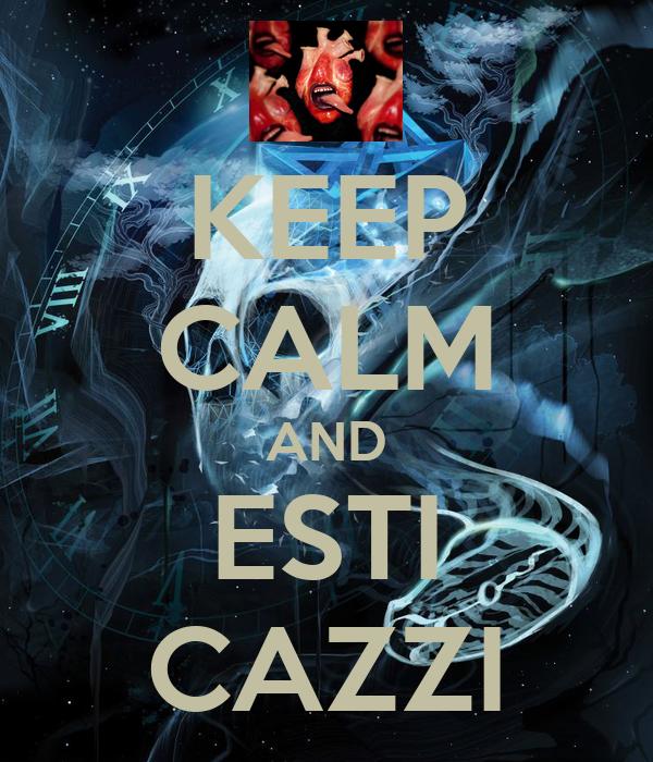 KEEP CALM AND ESTI CAZZI