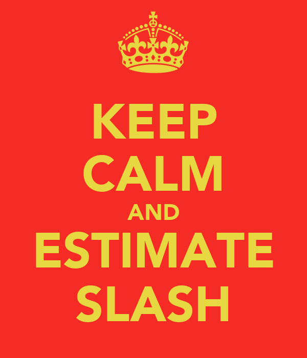 KEEP CALM AND ESTIMATE SLASH