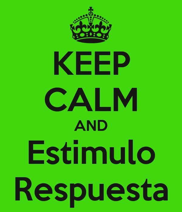 KEEP CALM AND Estimulo Respuesta