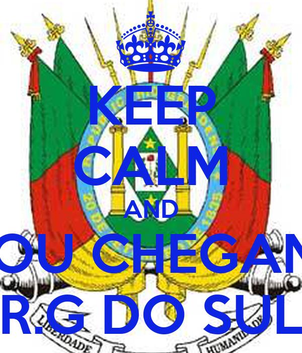 KEEP CALM AND ESTOU CHEGANDO R.G DO SUL