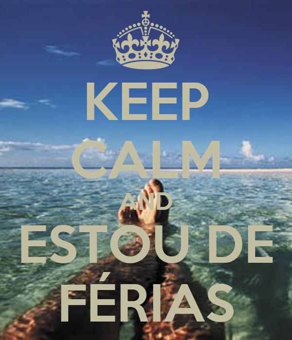KEEP CALM AND ESTOU DE FÉRIAS