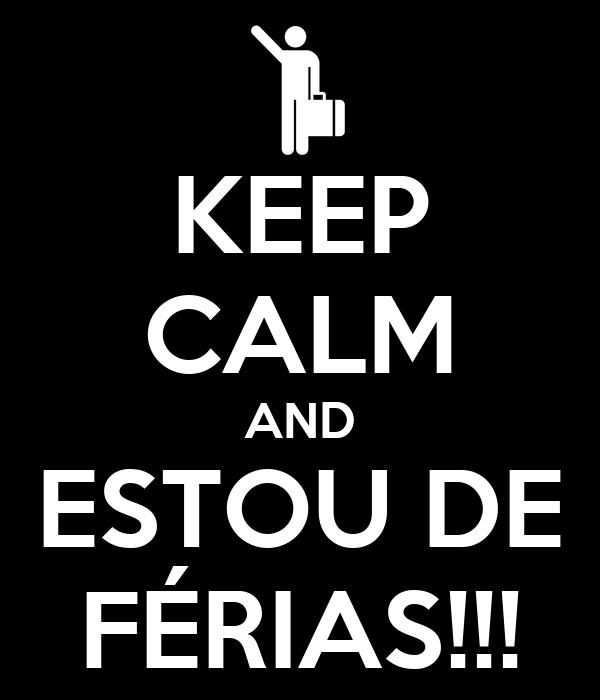 KEEP CALM AND ESTOU DE FÉRIAS!!!