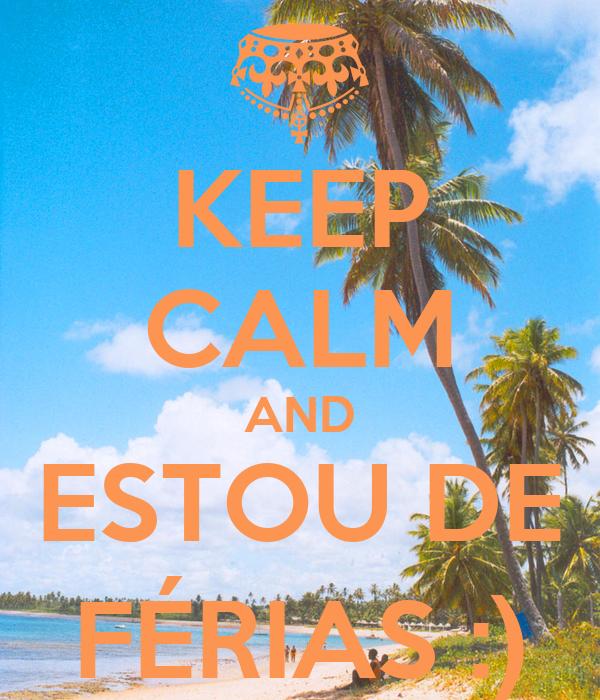 KEEP CALM AND ESTOU DE FÉRIAS :)