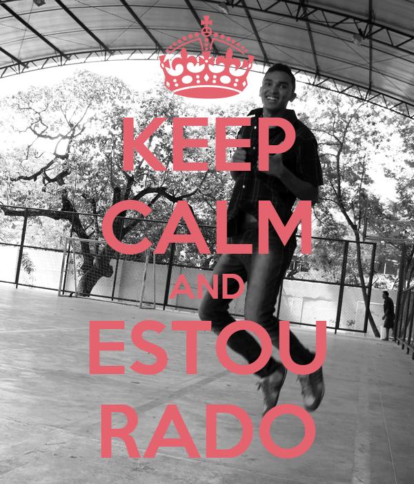KEEP CALM AND ESTOU RADO