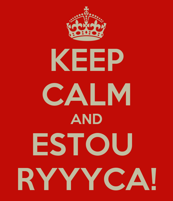 KEEP CALM AND ESTOU  RYYYCA!