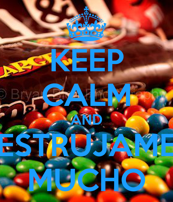 KEEP CALM AND ESTRUJAME MUCHO