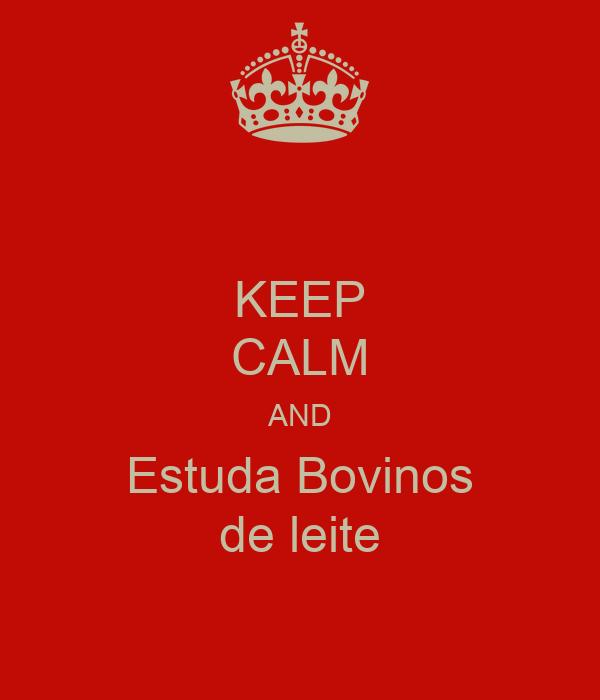 KEEP CALM AND Estuda Bovinos de leite