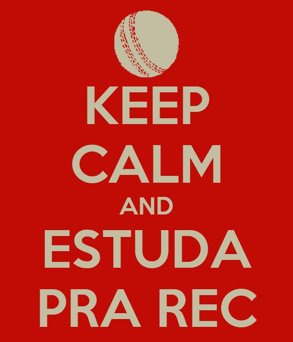 KEEP CALM AND ESTUDA PRA REC
