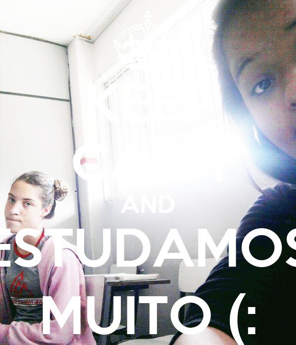 KEEP CALM AND ESTUDAMOS MUITO (: