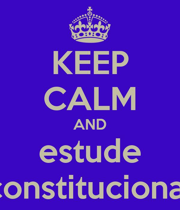 KEEP CALM AND estude constitucional