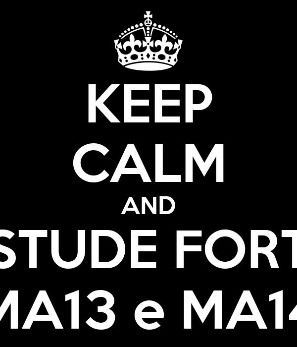 KEEP CALM AND ESTUDE FORTE MA13 e MA14
