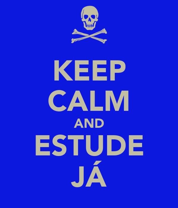 KEEP CALM AND ESTUDE JÁ