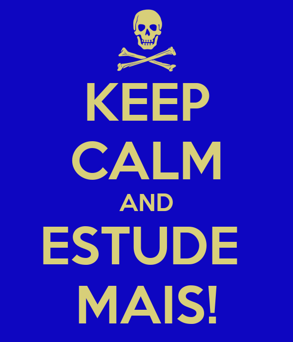 KEEP CALM AND ESTUDE  MAIS!