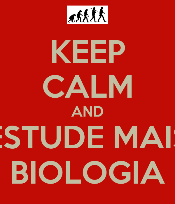 KEEP CALM AND ESTUDE MAIS BIOLOGIA
