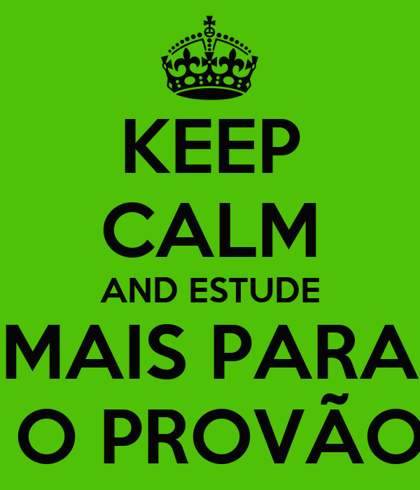 KEEP CALM AND ESTUDE MAIS PARA  O PROVÃO