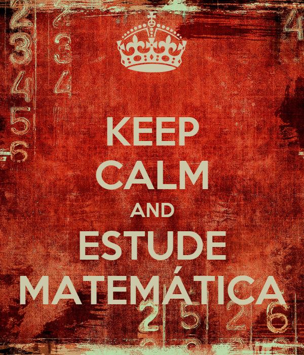 KEEP CALM AND ESTUDE MATEMÁTICA