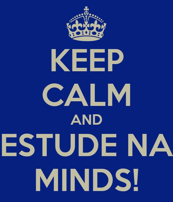 KEEP CALM AND ESTUDE NA MINDS!