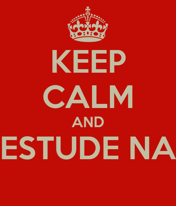 KEEP CALM AND ESTUDE NA