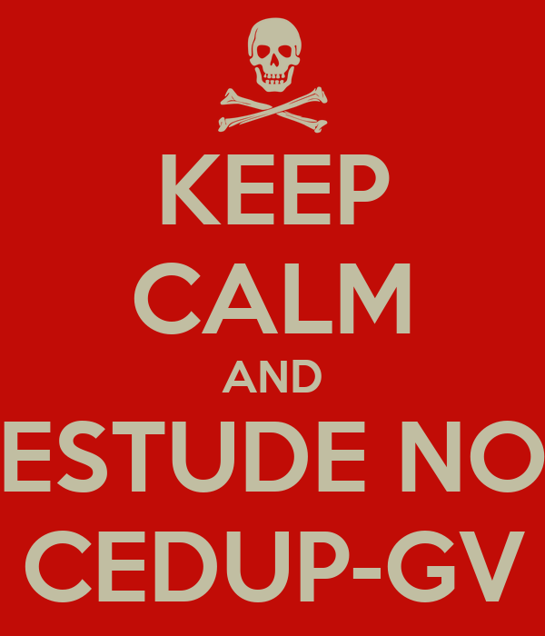 KEEP CALM AND ESTUDE NO CEDUP-GV